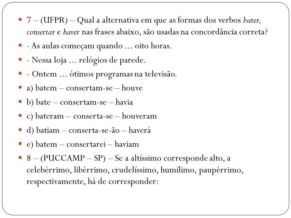 7 – (UFPR) – Qual a alternativa em que as formas dos verbos bater, consertar e haver nas frases abaixo, são usadas na concordância correta? - As aulas