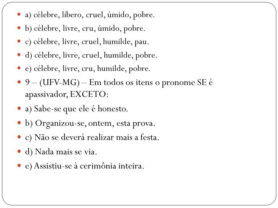 a) célebre, líbero, cruel, úmido, pobre. b) célebre, livre, cru, úmido, pobre. c) célebre, livre, cruel, humilde, pau. d) célebre, livre, cruel, humil