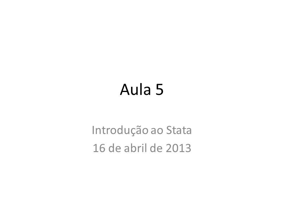 Aula 5 Introdução ao Stata 16 de abril de 2013