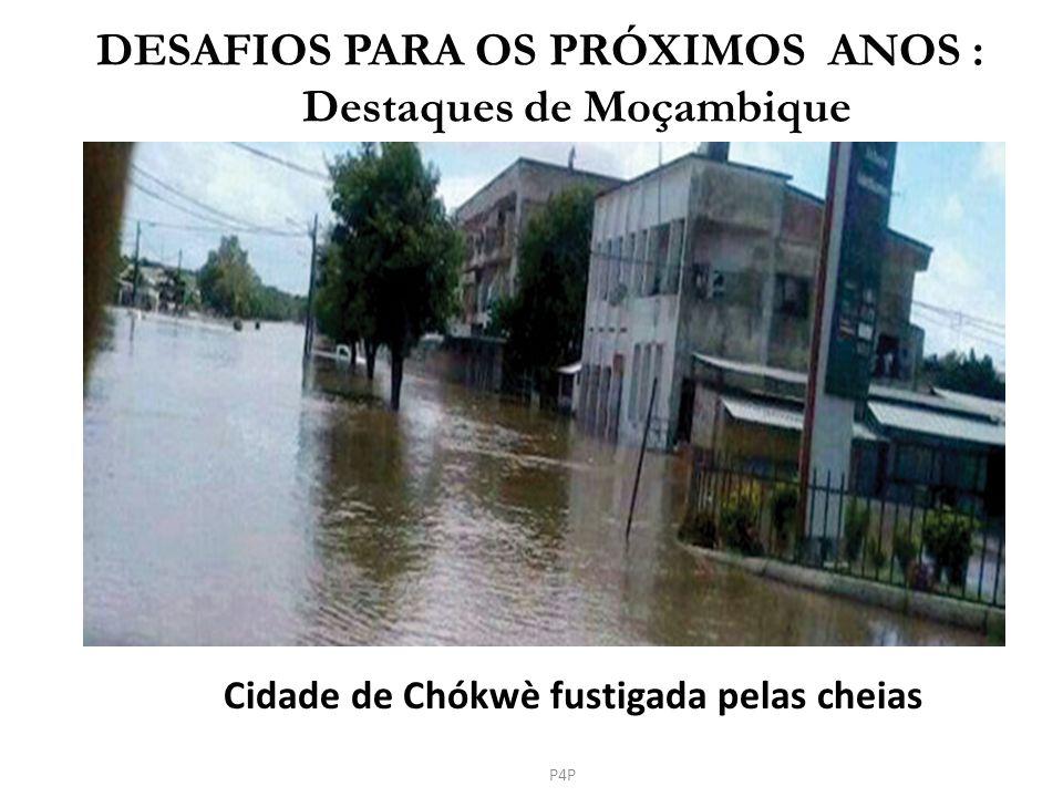 DESAFIOS PARA OS PRÓXIMOS ANOS : Destaques de Moçambique Cidade de Chókwè fustigada pelas cheias