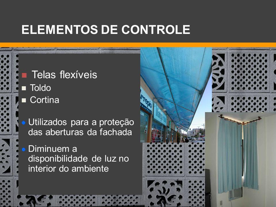 Telas flexíveis Toldo Cortina Utilizados para a proteção das aberturas da fachada Diminuem a disponibilidade de luz no interior do ambiente ELEMENTOS