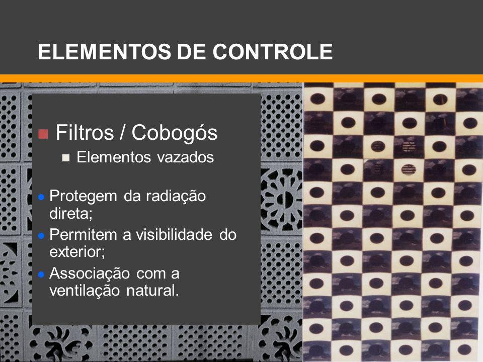 Filtros / Cobogós Elementos vazados Protegem da radiação direta; Permitem a visibilidade do exterior; Associação com a ventilação natural. ELEMENTOS D