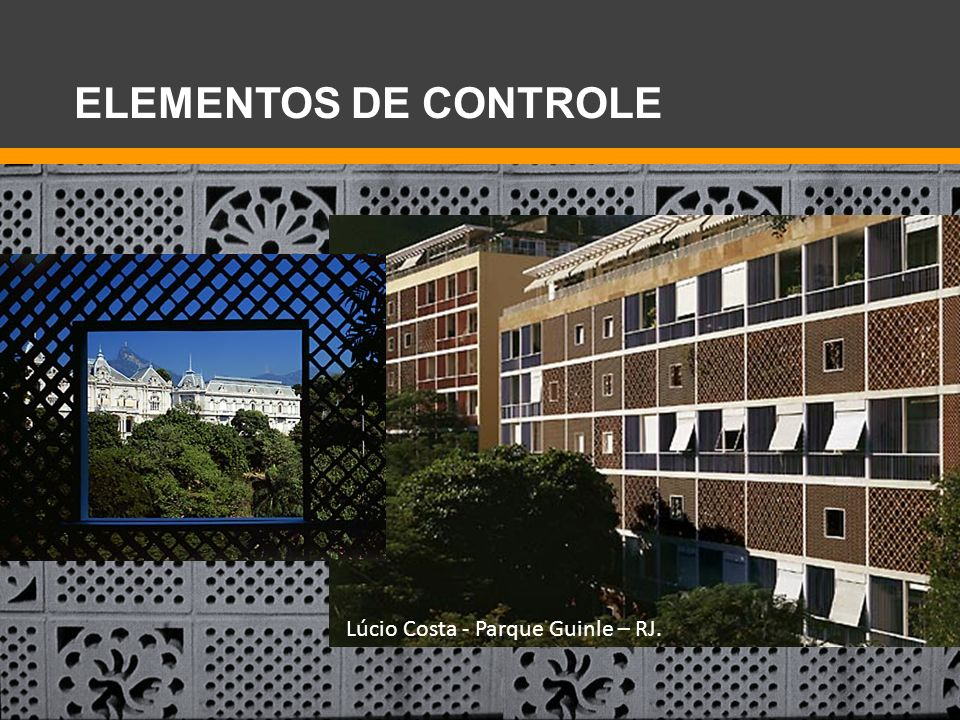 Lúcio Costa - Parque Guinle – RJ. ELEMENTOS DE CONTROLE
