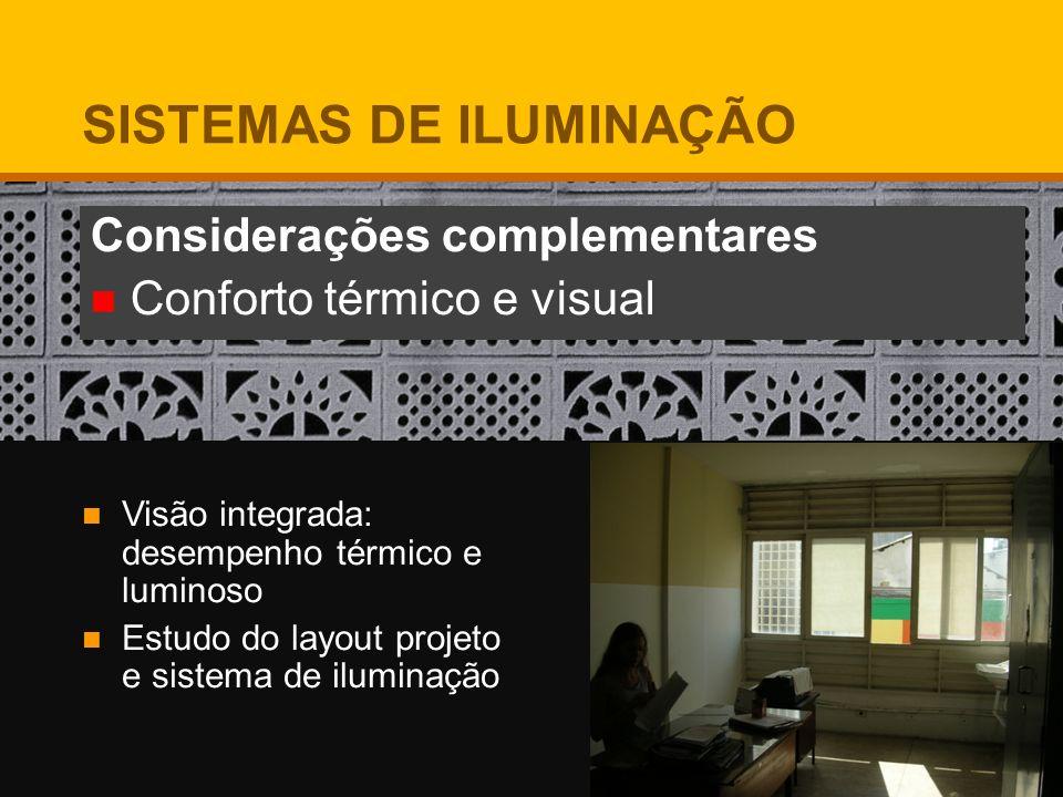 Considerações complementares Conforto térmico e visual Visão integrada: desempenho térmico e luminoso Estudo do layout projeto e sistema de iluminação
