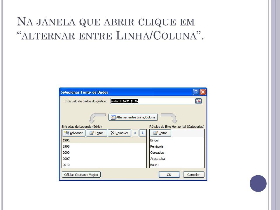 N A JANELA QUE ABRIR CLIQUE EM ALTERNAR ENTRE L INHA /C OLUNA.