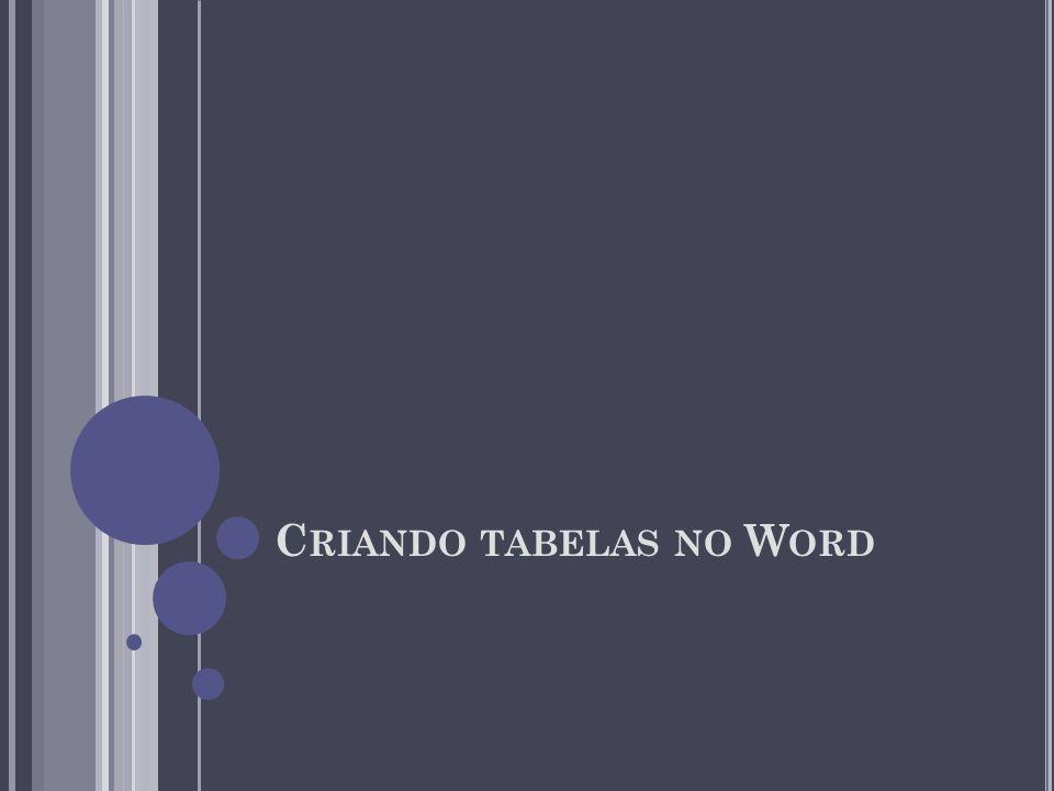 C RIANDO TABELAS NO W ORD