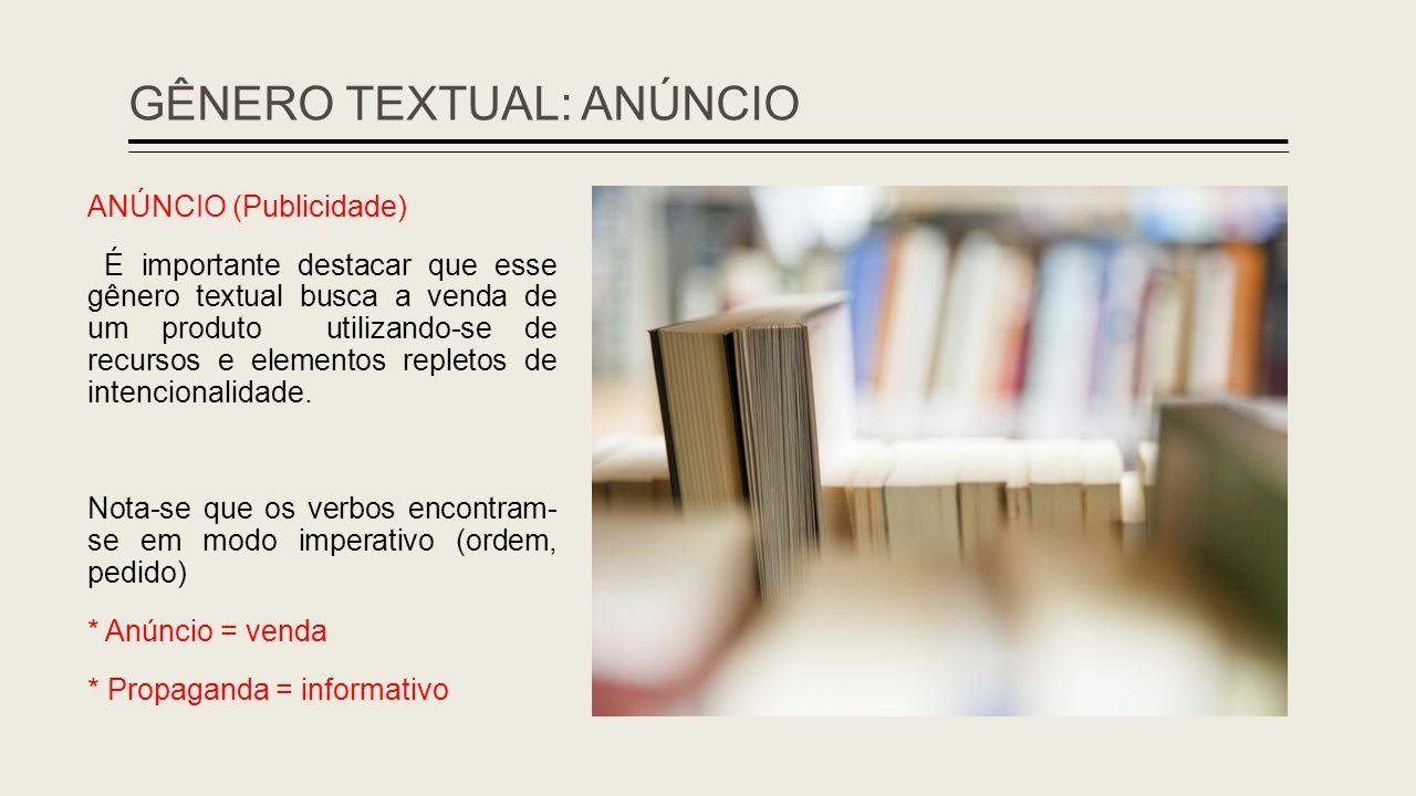 GÊNERO TEXTUAL: ANÚNCIO ANÚNCIO (Publicidade) É importante destacar que esse gênero textual busca a venda de um produto utilizando-se de recursos e el