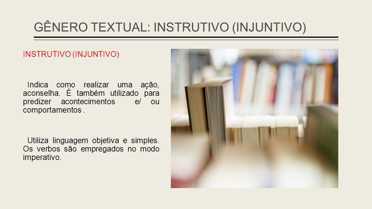 GÊNERO TEXTUAL: INSTRUTIVO (INJUNTIVO) INSTRUTIVO (INJUNTIVO) Indica como realizar uma ação, aconselha. É também utilizado para predizer acontecimento