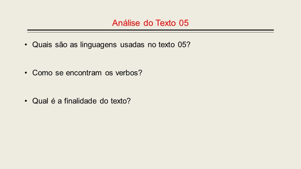 Análise do Texto 05 Quais são as linguagens usadas no texto 05? Como se encontram os verbos? Qual é a finalidade do texto?