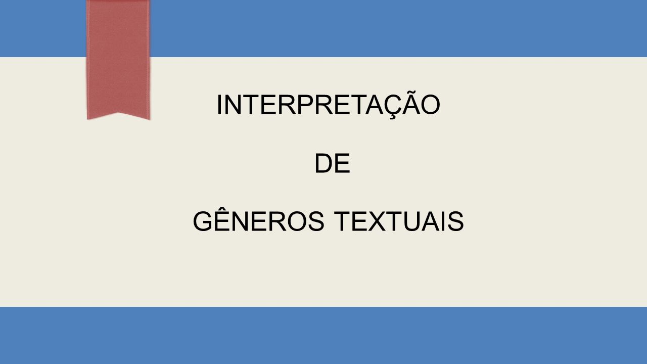 GÊNEROS TEXTUAIS É importante ter um conhecimento prévio sobre gêneros textuais que possam surgir para você interpretar.