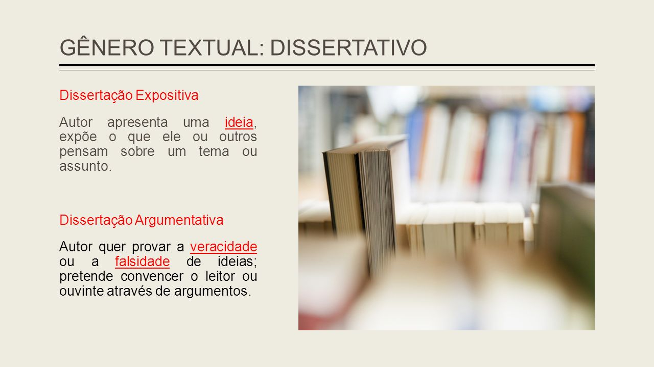 GÊNERO TEXTUAL: DISSERTATIVO Dissertação Expositiva Autor apresenta uma ideia, expõe o que ele ou outros pensam sobre um tema ou assunto. Dissertação