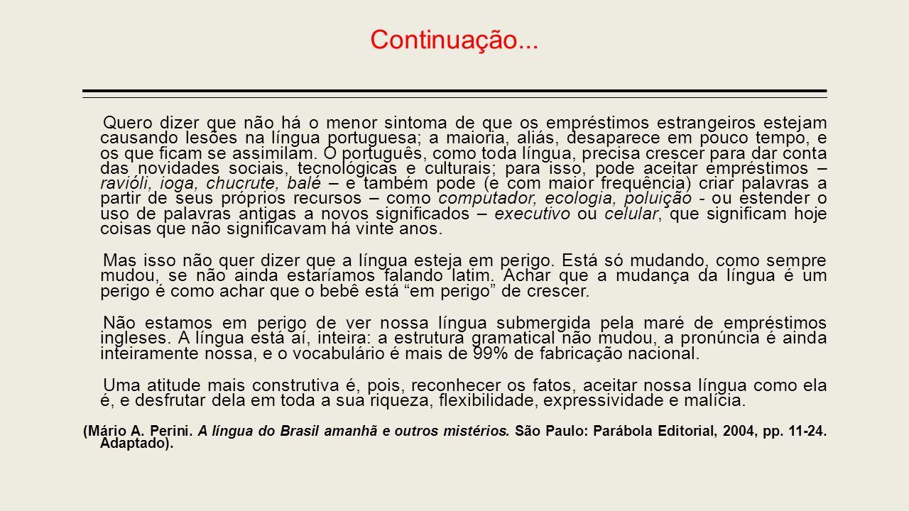 Continuação... Quero dizer que não há o menor sintoma de que os empréstimos estrangeiros estejam causando lesões na língua portuguesa; a maioria, aliá