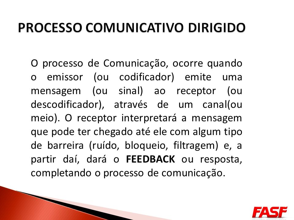 O processo de Comunicação, ocorre quando o emissor (ou codificador) emite uma mensagem (ou sinal) ao receptor (ou descodificador), através de um canal