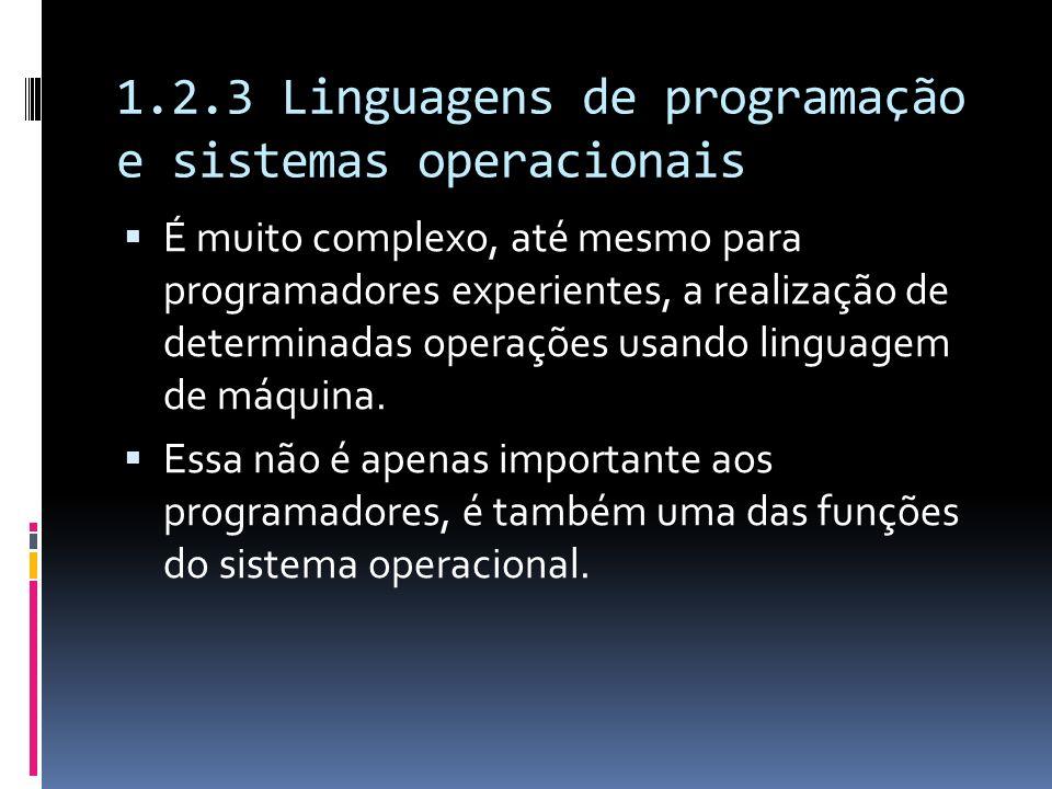 1.2.3 Linguagens de programação e sistemas operacionais É muito complexo, até mesmo para programadores experientes, a realização de determinadas opera