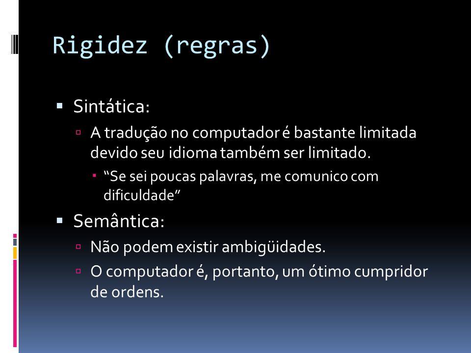 Rigidez (regras) Sintática: A tradução no computador é bastante limitada devido seu idioma também ser limitado. Se sei poucas palavras, me comunico co