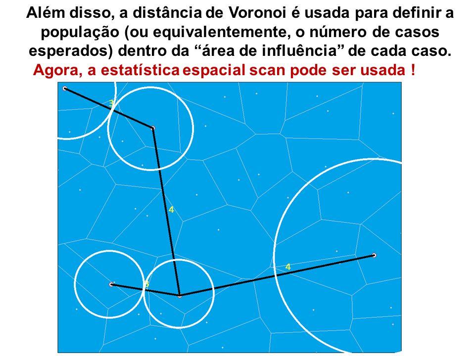 Agora, a estatística espacial scan pode ser usada ! Além disso, a distância de Voronoi é usada para definir a população (ou equivalentemente, o número