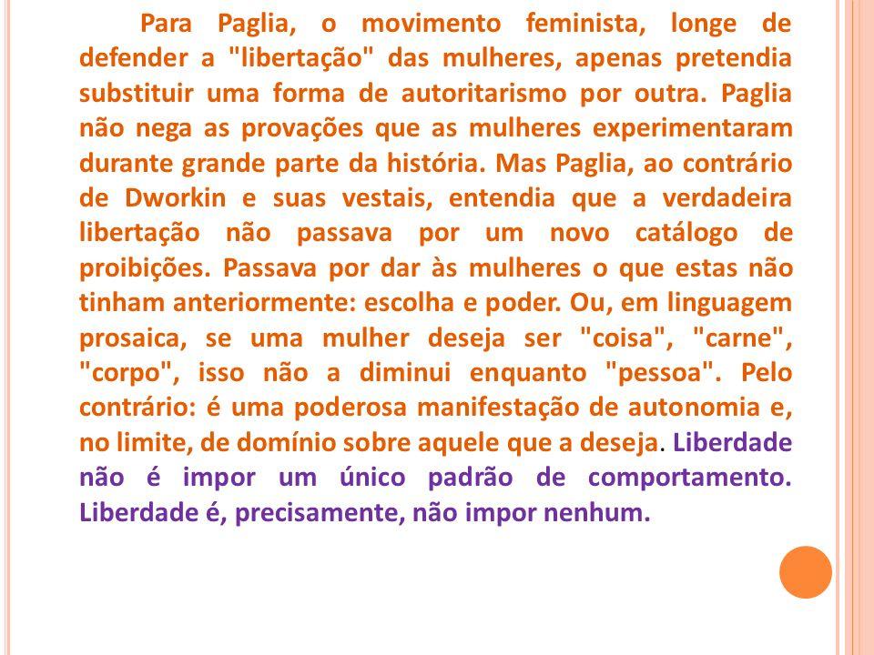 Para Paglia, o movimento feminista, longe de defender a