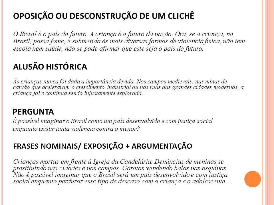 OPOSIÇÃO OU DESCONSTRUÇÃO DE UM CLICHÊ O Brasil é o país do futuro. A criança é o futuro da nação. Ora, se a criança, no Brasil, passa fome, é submeti