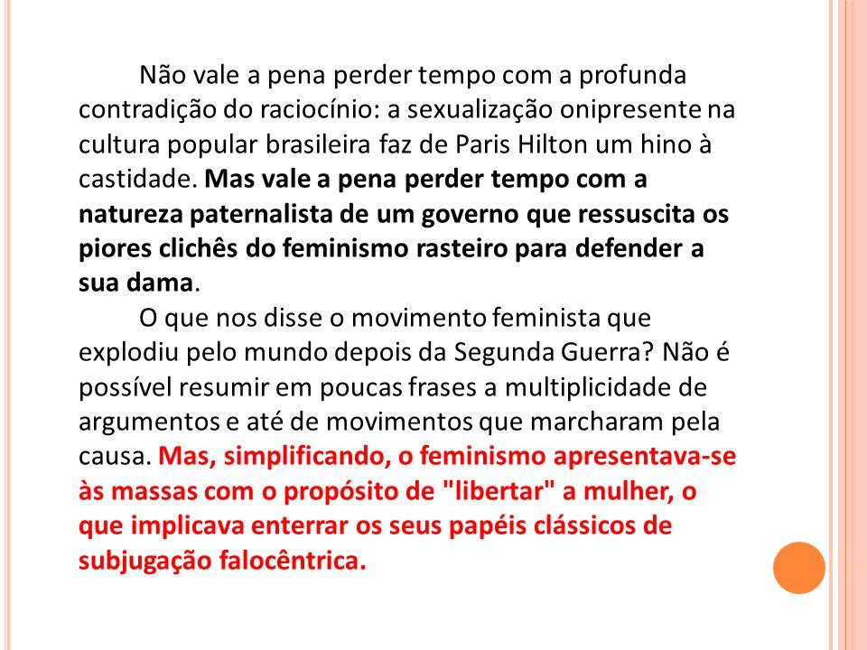 Não vale a pena perder tempo com a profunda contradição do raciocínio: a sexualização onipresente na cultura popular brasileira faz de Paris Hilton um