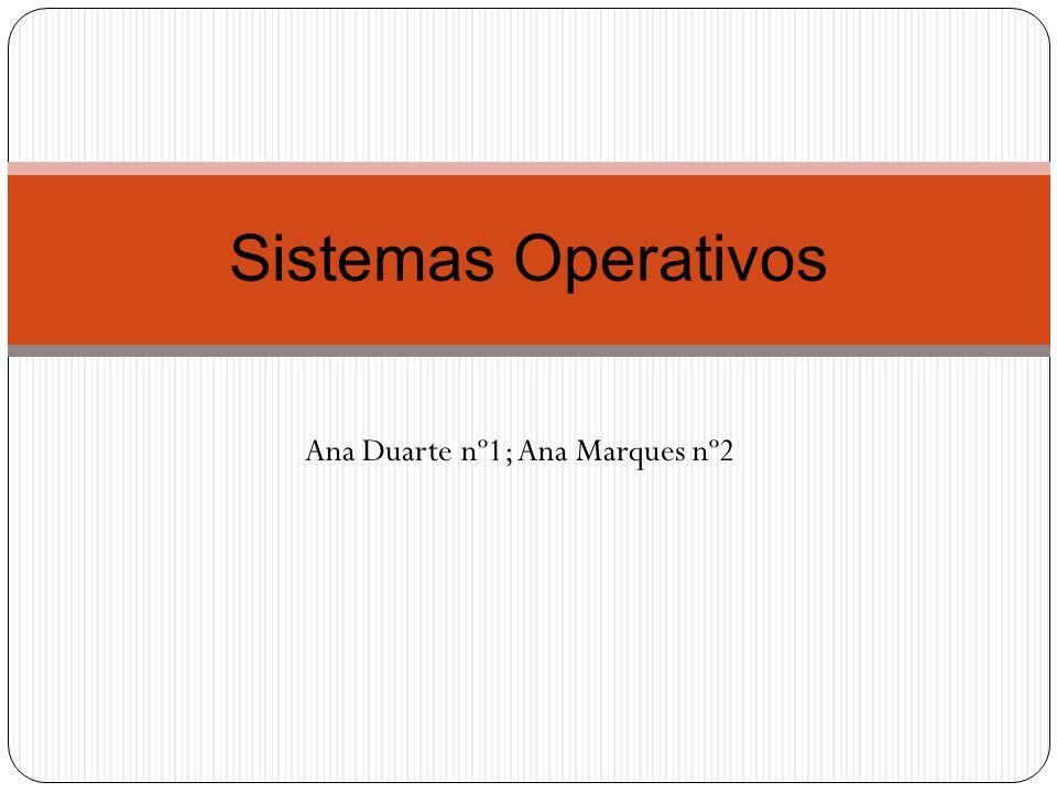 Ana Duarte nº1; Ana Marques nº2 Sistemas Operativos