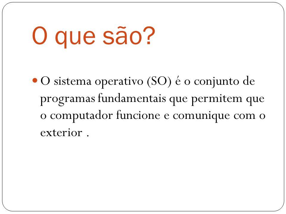 O que são? O sistema operativo (SO) é o conjunto de programas fundamentais que permitem que o computador funcione e comunique com o exterior.