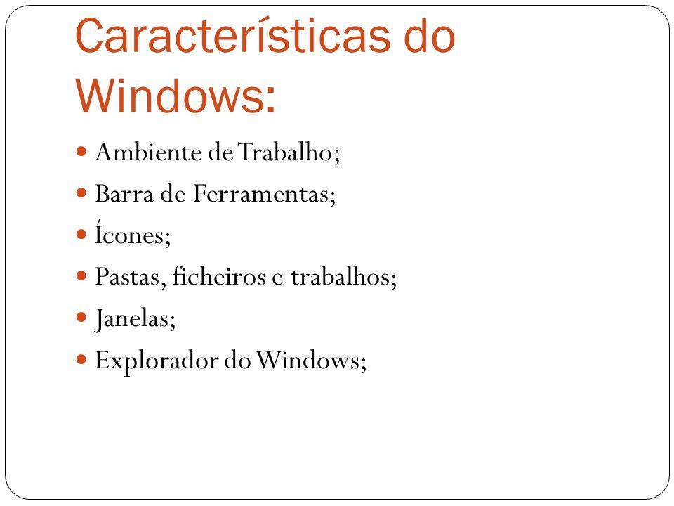 Características do Windows: Ambiente de Trabalho; Barra de Ferramentas; Ícones; Pastas, ficheiros e trabalhos; Janelas; Explorador do Windows;