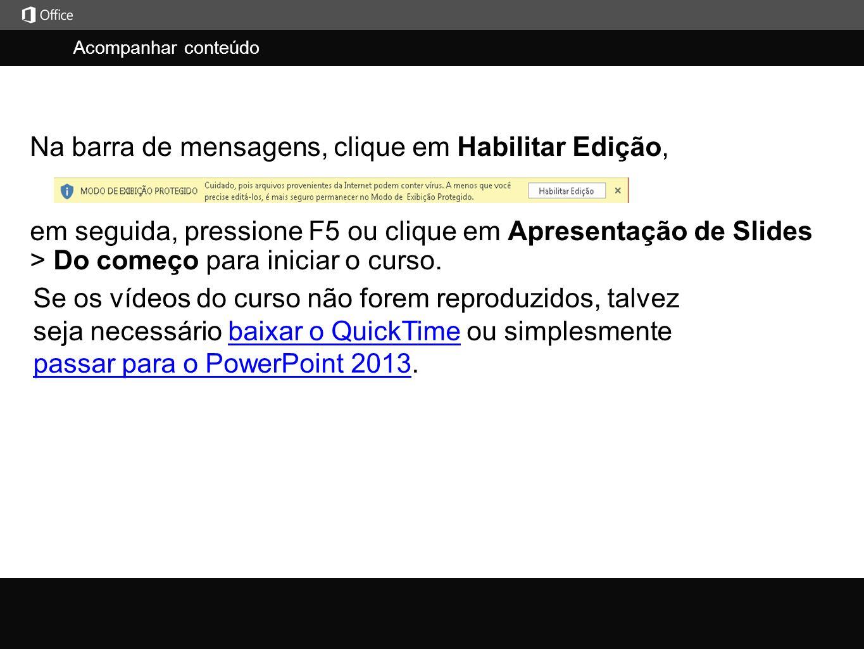 Acompanhar conteúdo j em seguida, pressione F5 ou clique em Apresentação de Slides > Do começo para iniciar o curso.
