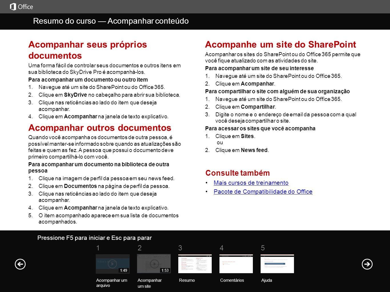 Acompanhar seus próprios documentos Uma forma fácil de controlar seus documentos e outros itens em sua biblioteca do SkyDrive Pro é acompanhá-los.