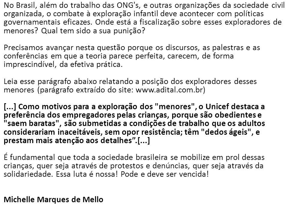 No Brasil, além do trabalho das ONG's, e outras organizações da sociedade civil organizada, o combate à exploração infantil deve acontecer com polític