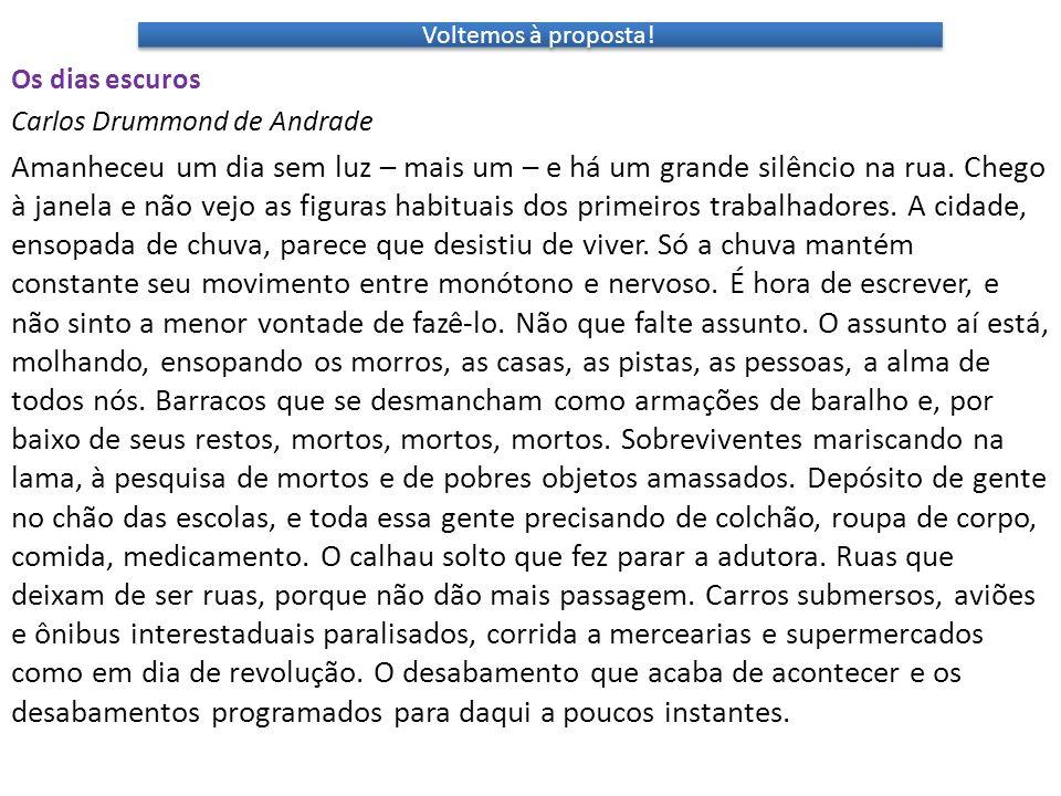 Voltemos à proposta! Os dias escuros Carlos Drummond de Andrade Amanheceu um dia sem luz – mais um – e há um grande silêncio na rua. Chego à janela e