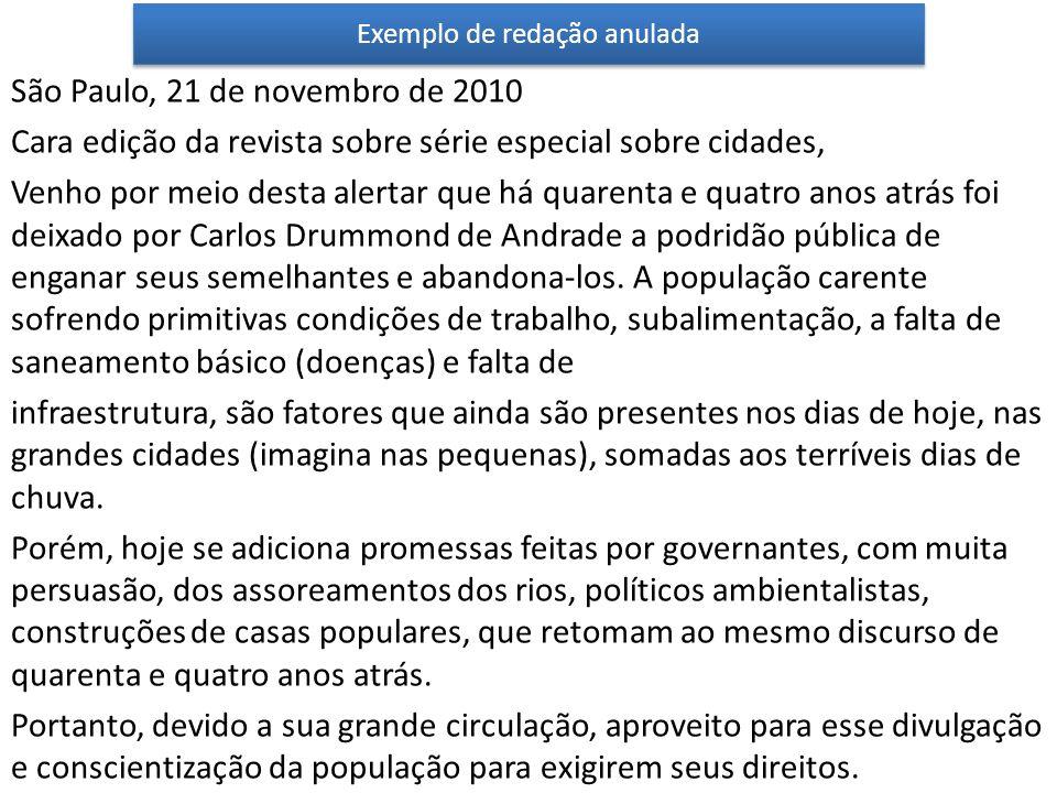 Exemplo de redação anulada São Paulo, 21 de novembro de 2010 Cara edição da revista sobre série especial sobre cidades, Venho por meio desta alertar q