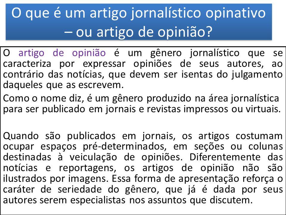 O que é um artigo jornalístico opinativo – ou artigo de opinião? O artigo de opinião é um gênero jornalístico que se caracteriza por expressar opiniõe