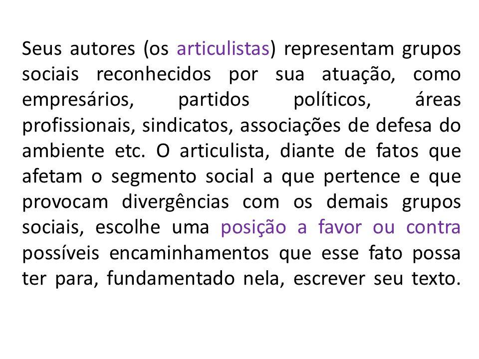 Seus autores (os articulistas) representam grupos sociais reconhecidos por sua atuação, como empresários, partidos políticos, áreas profissionais, sin