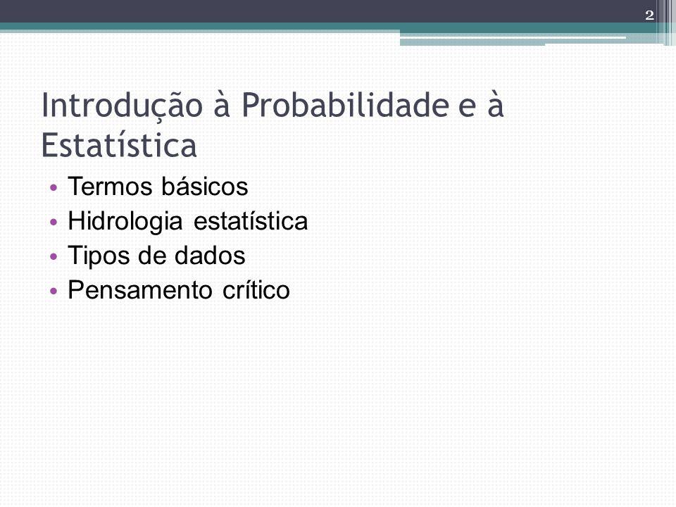 Introdução à Probabilidade e à Estatística Termos básicos Hidrologia estatística Tipos de dados Pensamento crítico 2