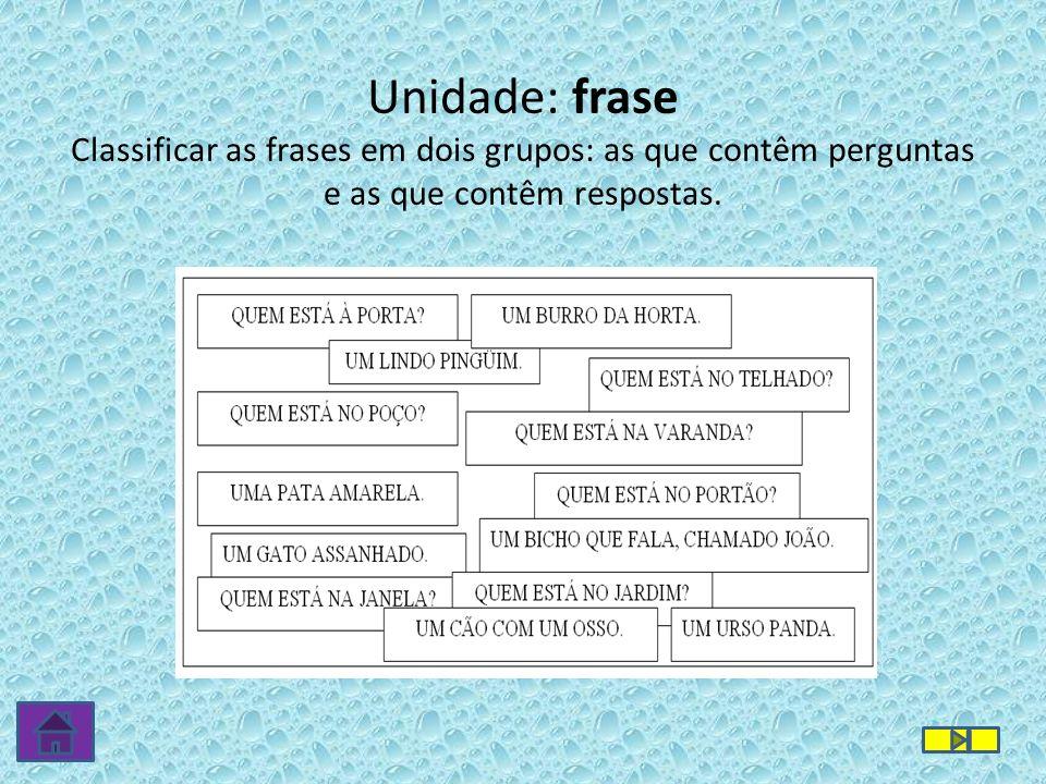 Unidade: frase Classificar as frases em dois grupos: as que contêm perguntas e as que contêm respostas.