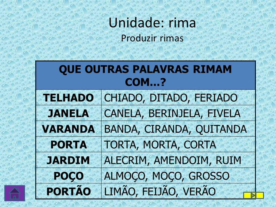 Unidade: rima Produzir rimas QUE OUTRAS PALAVRAS RIMAM COM....