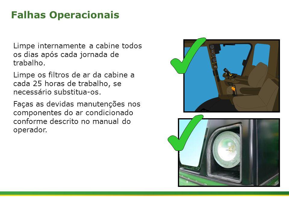 |Colhedora de Cana 3520 & 3522 : Cabine e Plataforma do Operador | Janeiro, 201023 Limpe internamente a cabine todos os dias após cada jornada de trab