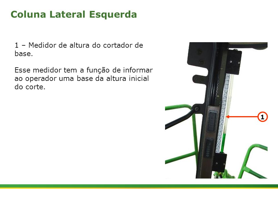 |Colhedora de Cana 3520 & 3522 : Cabine e Plataforma do Operador | Janeiro, 20107 1 – Medidor de altura do cortador de base. Esse medidor tem a função
