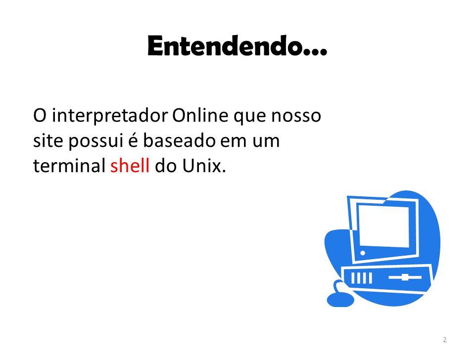 Entendendo seu funcionamento A shell é uma janela onde escreveremos linhas de comandos e esses serão interpretados pelo computador remoto.