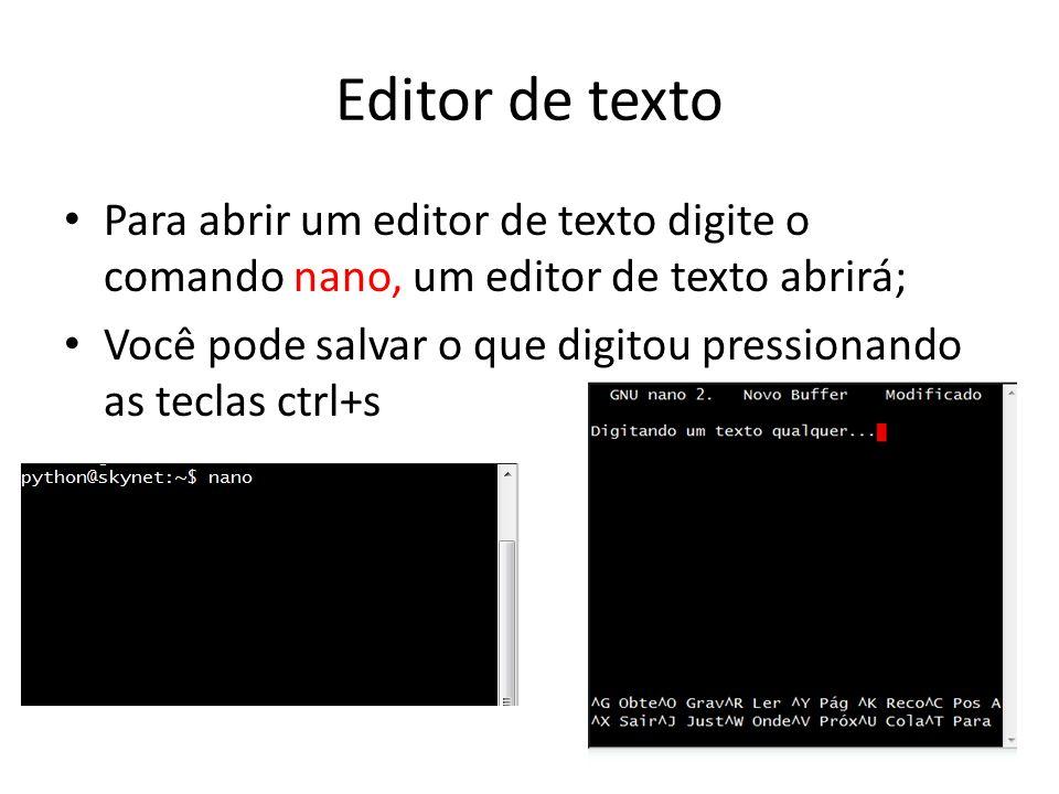 Outros comandos Outros comandos úteis são: ls: lista os arquivos e diretórios da pasta atual; cp origem destino: copia um arquivo ou diretório para outro local.