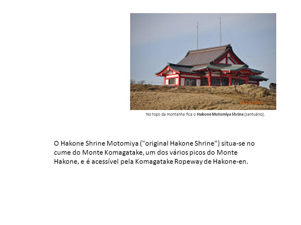 No topo da montanha fica o Hakone Motomiya Shrine (santuário). O Hakone Shrine Motomiya (