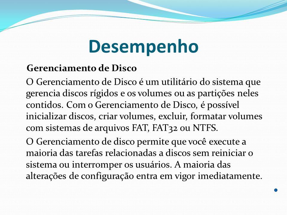 Desempenho Gerenciamento de Disco O Gerenciamento de Disco é um utilitário do sistema que gerencia discos rígidos e os volumes ou as partições neles c