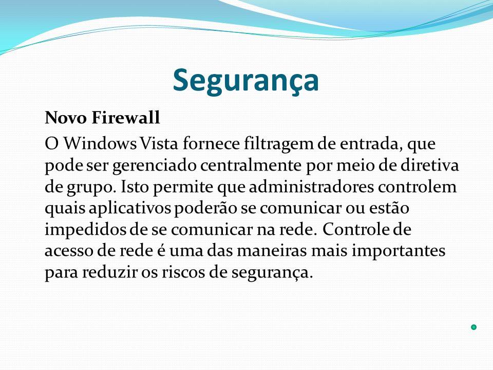 Segurança Novo Firewall O Windows Vista fornece filtragem de entrada, que pode ser gerenciado centralmente por meio de diretiva de grupo. Isto permite