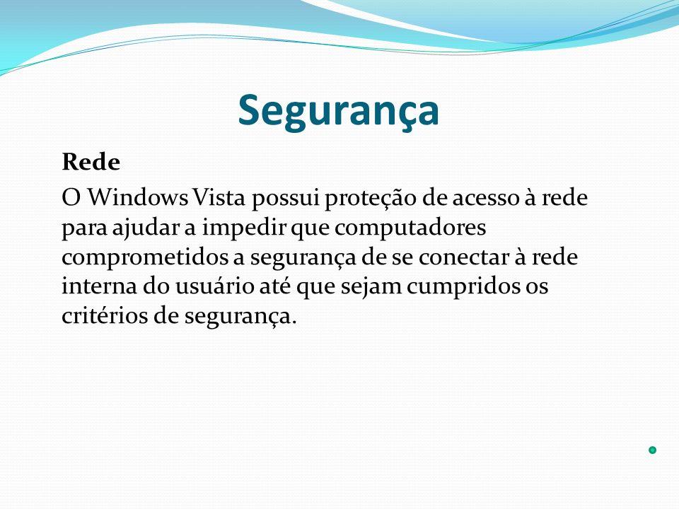 Segurança Rede O Windows Vista possui proteção de acesso à rede para ajudar a impedir que computadores comprometidos a segurança de se conectar à rede