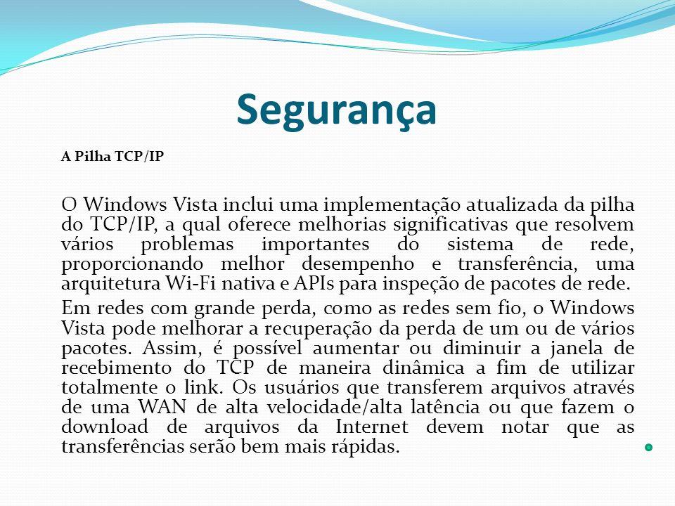 Segurança A Pilha TCP/IP O Windows Vista inclui uma implementação atualizada da pilha do TCP/IP, a qual oferece melhorias significativas que resolvem