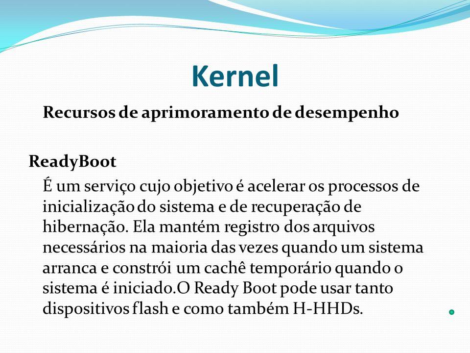 Kernel Recursos de aprimoramento de desempenho ReadyBoot É um serviço cujo objetivo é acelerar os processos de inicialização do sistema e de recuperaç