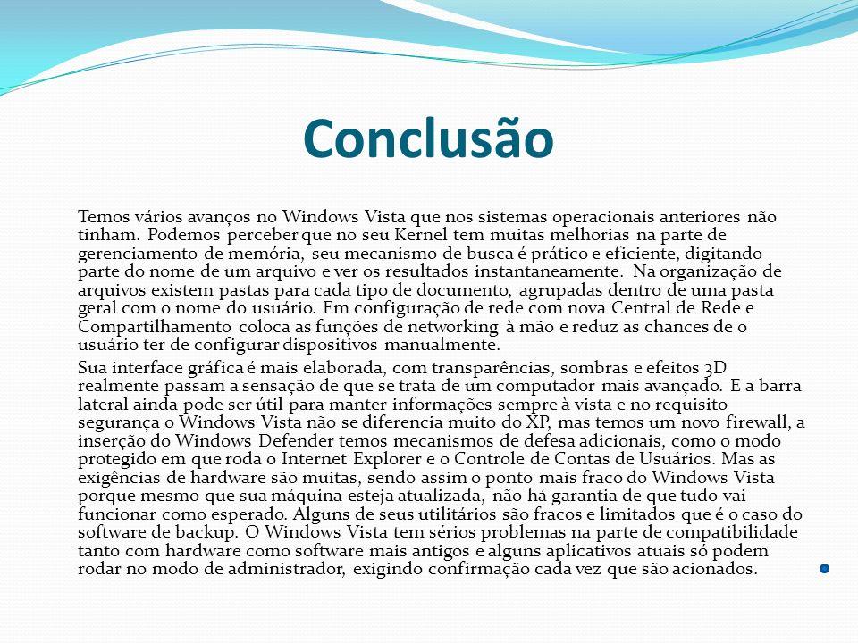 Conclusão Temos vários avanços no Windows Vista que nos sistemas operacionais anteriores não tinham. Podemos perceber que no seu Kernel tem muitas mel