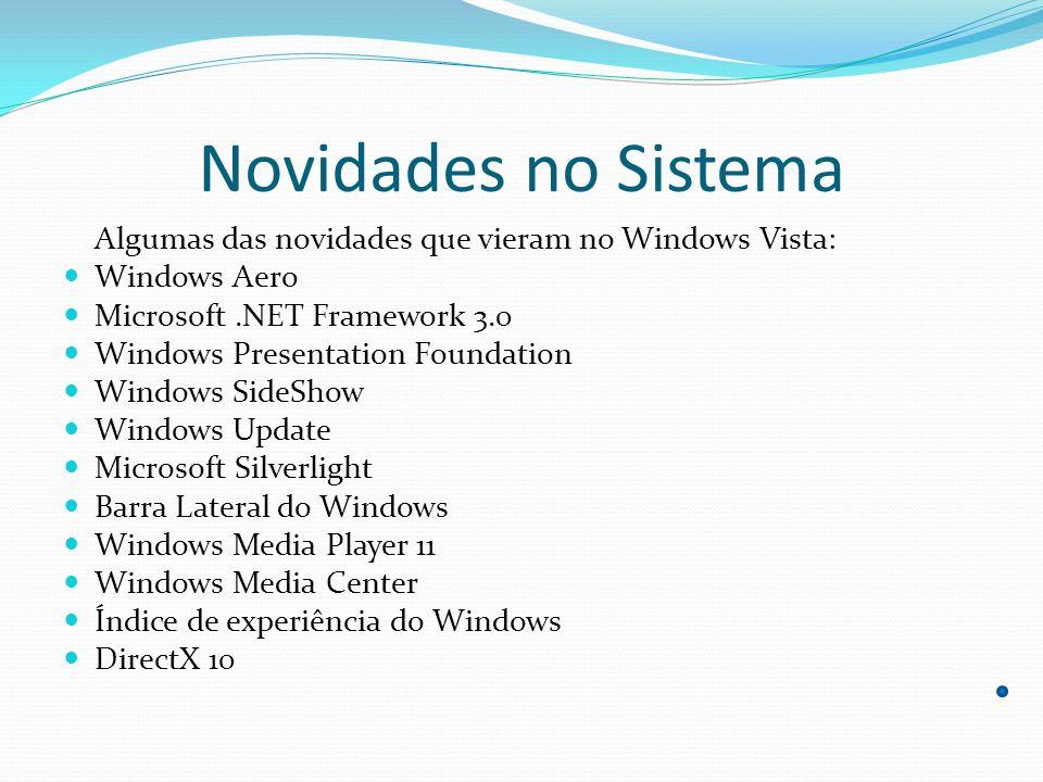 Mudanças Fundamentais No Windows Vista teve se á preocupação em melhorar substancialmente as partes de: Gerenciamento Desempenho Segurança