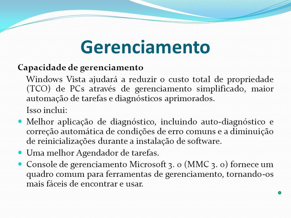 Gerenciamento Capacidade de gerenciamento Windows Vista ajudará a reduzir o custo total de propriedade (TCO) de PCs através de gerenciamento simplific