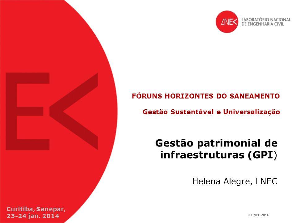 © LNEC 2014 FÓRUNS HORIZONTES DO SANEAMENTO Gestão Sustentável e Universalização Gestão patrimonial de infraestruturas (GPI) Helena Alegre, LNEC Curit